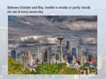 Between October and May, Seattle is mostly or partly cloudy six out of every ...