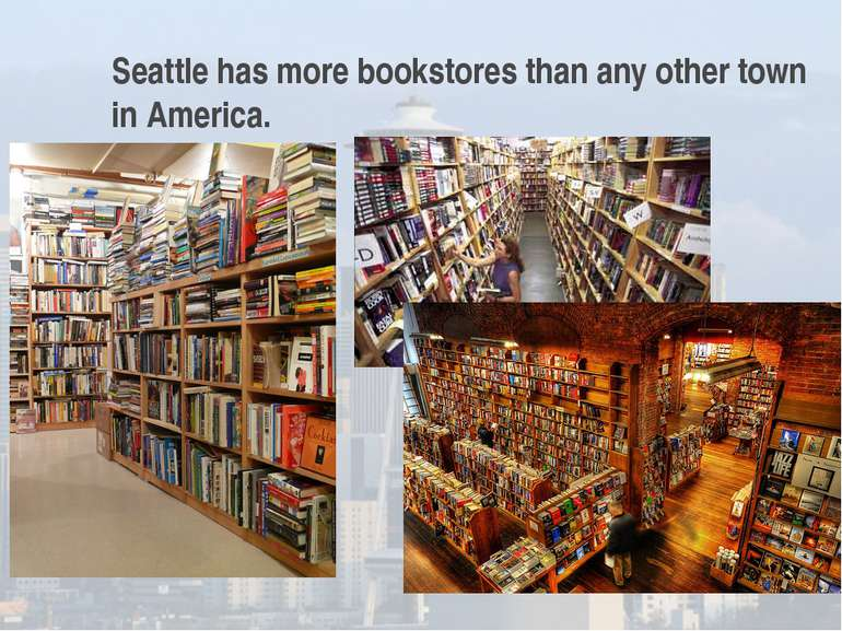Seattle has more bookstores than any other town in America.