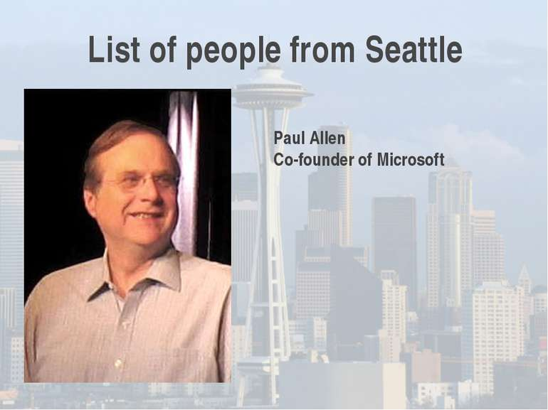List of people from Seattle Paul Allen Co-founder of Microsoft