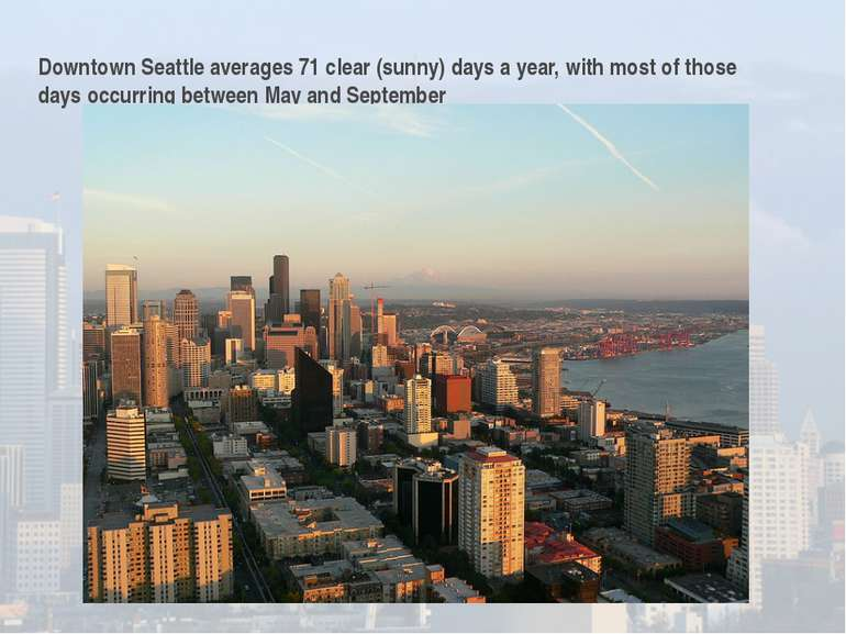 Downtown Seattle averages 71 clear (sunny) days a year, with most of those da...
