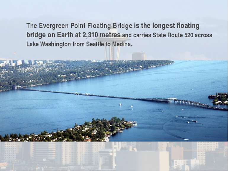 The Evergreen Point Floating Bridge is the longest floating bridge on Earth a...