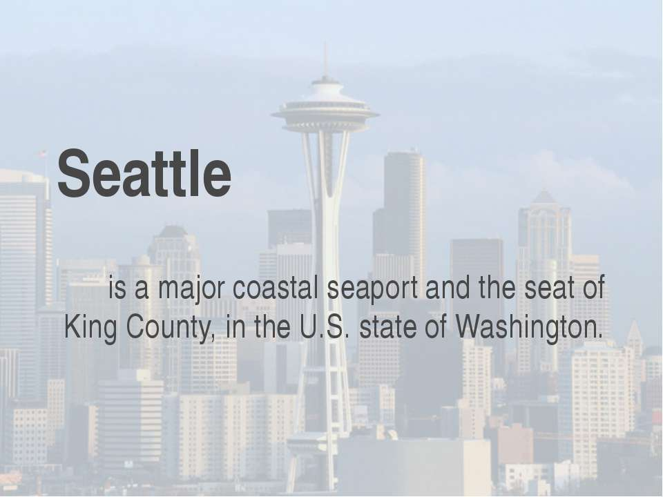 Seattle is a major coastal seaport and the seat of King County, in the U.S. s...