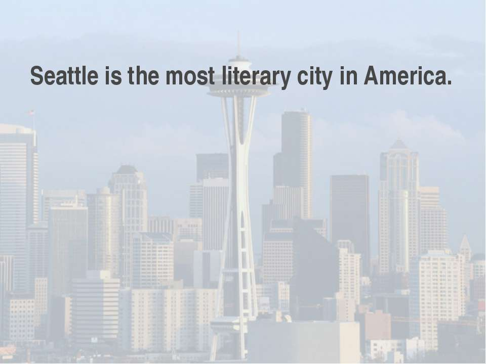 Seattle is the most literary city in America.