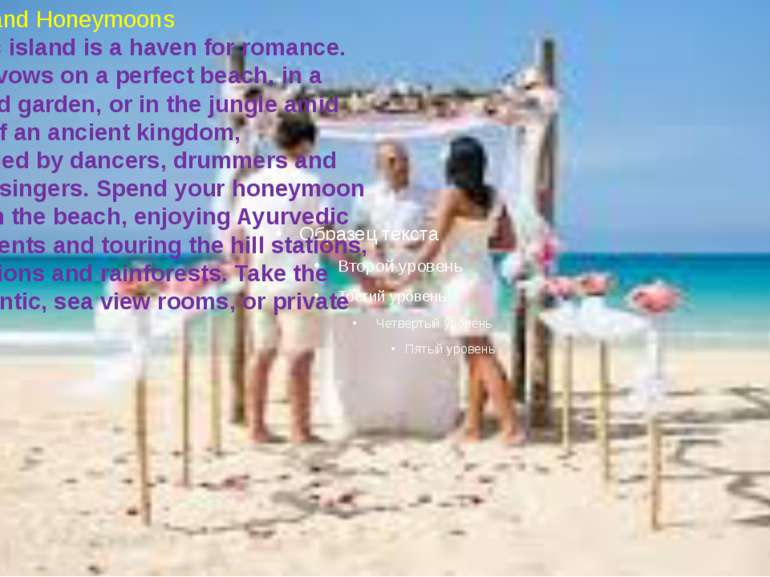 Weddings and Honeymoons This exotic island is a haven for romance. Take your ...