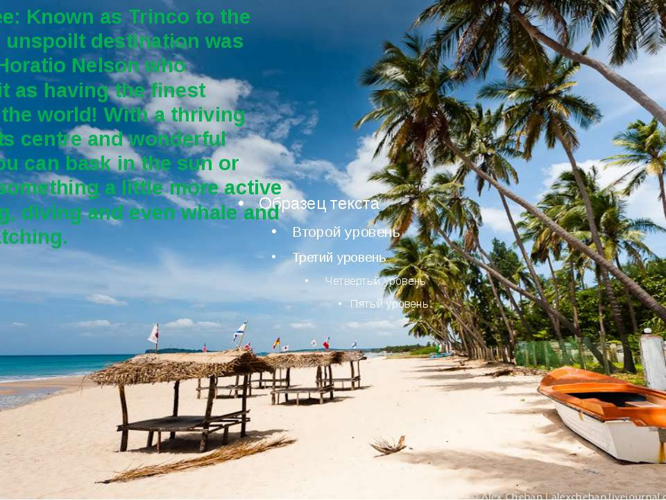 Trincomalee:Known as Trinco to the locals, this unspoilt destination was vis...