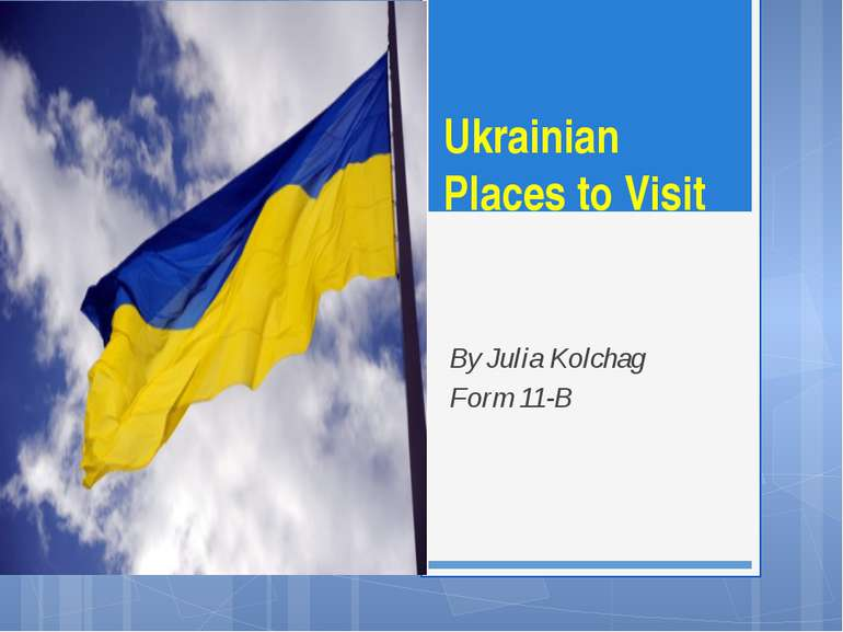 Ukrainian Places to Visit By Julia Kolchag Form 11-B