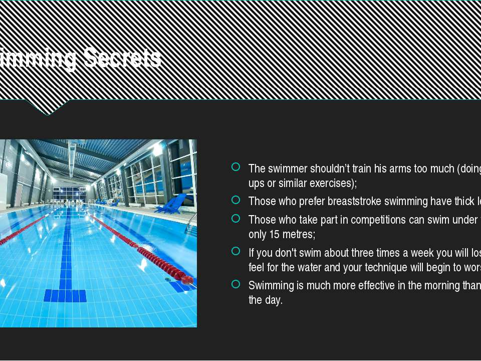 Swimming Secrets The swimmer shouldn't train his arms too much (doing push-up...
