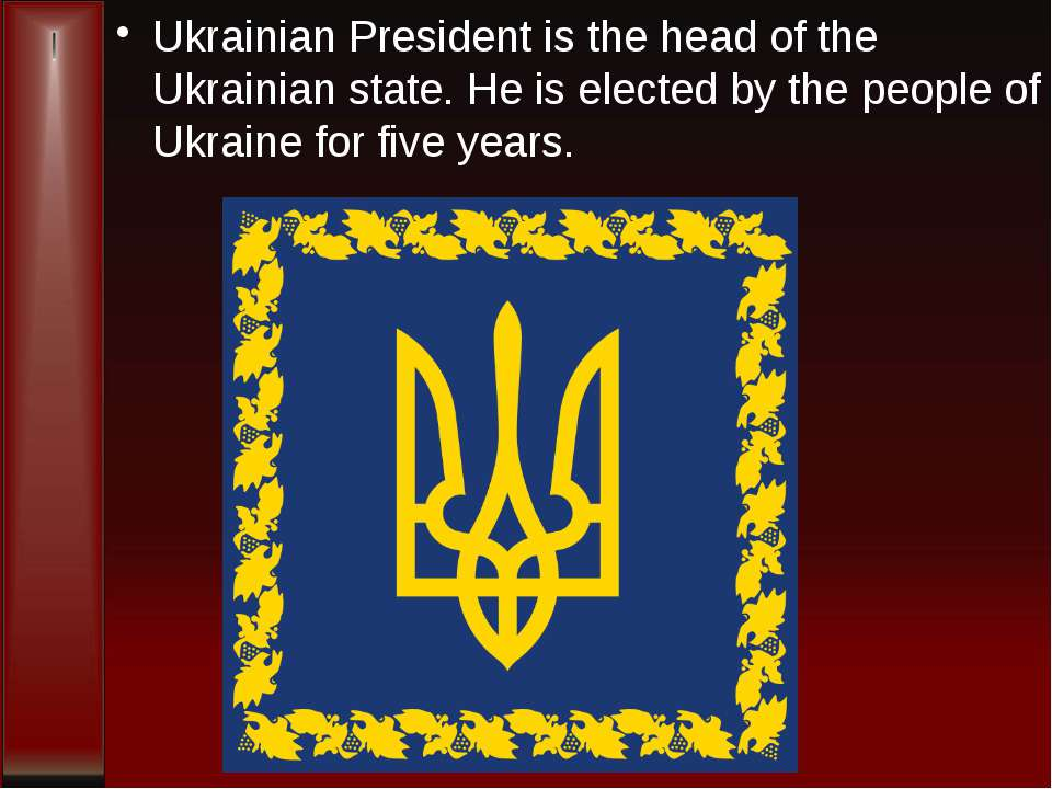 Ukrainian President is the head of the Ukrainian state. He is elected by the ...