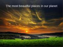 """The most beautiful places in our planet"""