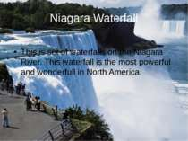 Niagara Waterfall This is set of waterfalls on the Niagara River. This waterf...