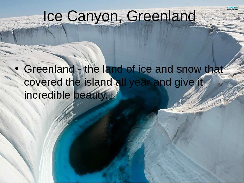 Ice Canyon, Greenland Greenland - the land of ice and snow that covered the i...