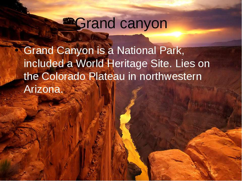 Grand canyon Grand Canyon is a National Park, included a World Heritage Site....