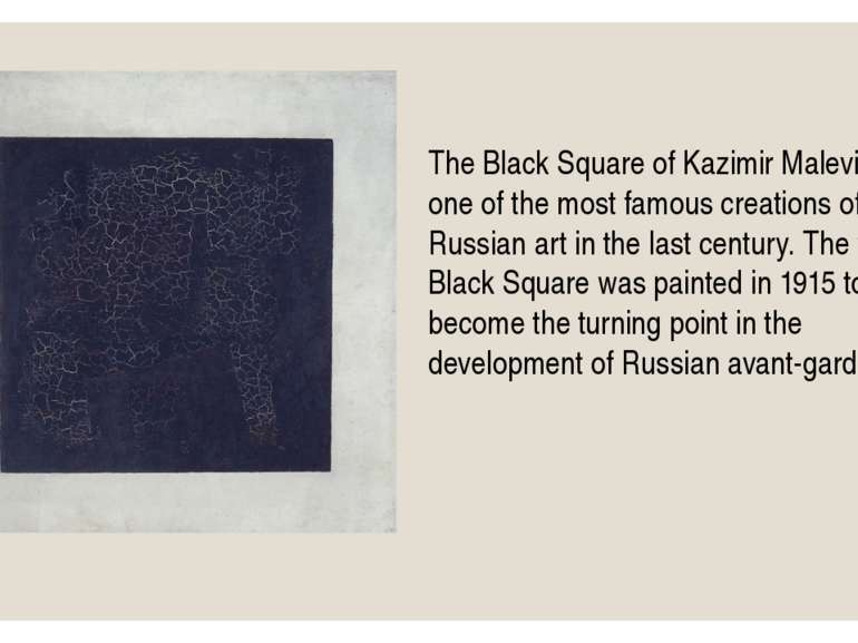 The Black Square of Kazimir Malevich is one of the most famous creations of R...