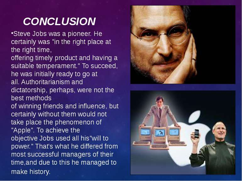 "СONCLUSION Steve Jobs was a pioneer. He certainly was ""in the right place at ..."