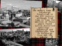 The modern name of Edinburgh finalizied in the XIV century, although from tim...