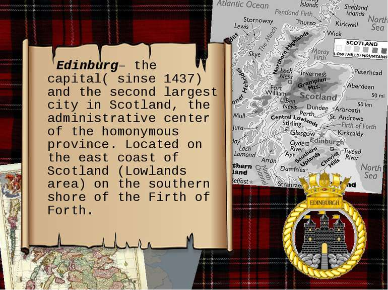 Edinburg– the capital( sinse 1437) and the second largest city in Scotland, t...