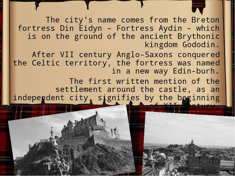 The city's name comes from the Breton fortress Din Eidyn – Fortress Aydin - w...