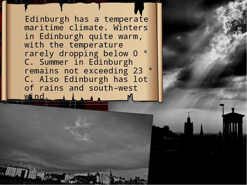 Edinburgh has a temperate maritime climate. Winters in Edinburgh quite warm, ...