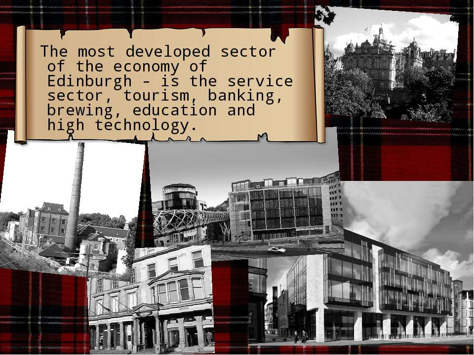 The most developed sector of the economy of Edinburgh - is the service sector...