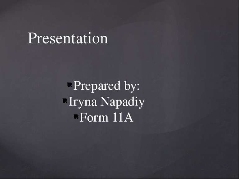 Prepared by: Iryna Napadiy Form 11A Presentation