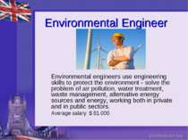 Environmental Engineer Environmental engineers use engineering skills to prot...