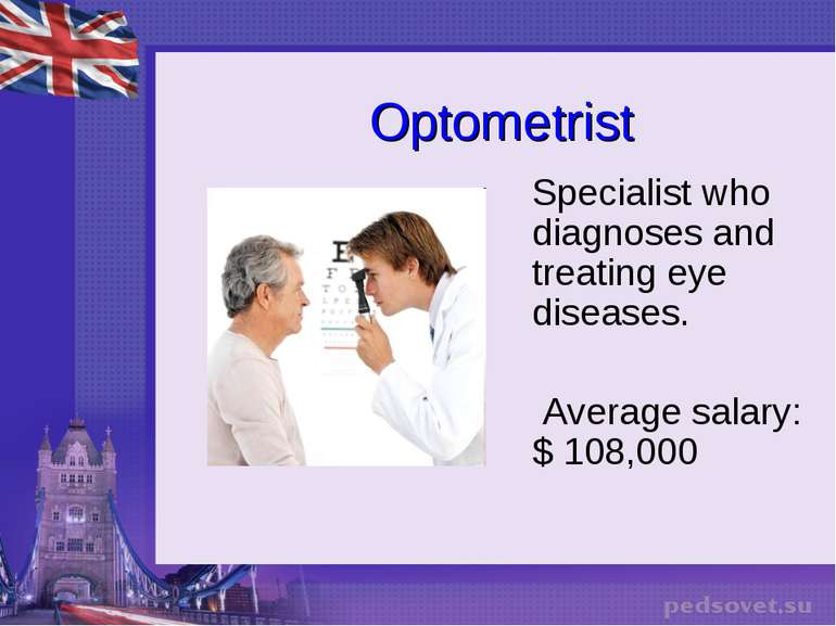 Optometrist Specialist who diagnoses and treating eye diseases. Average salar...