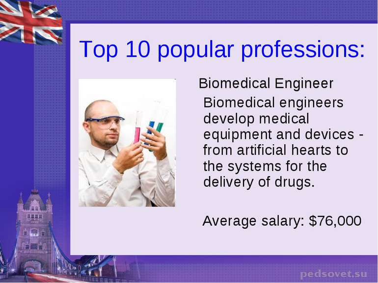 Top 10 popular professions: Biomedical Engineer Biomedical engineers develop ...