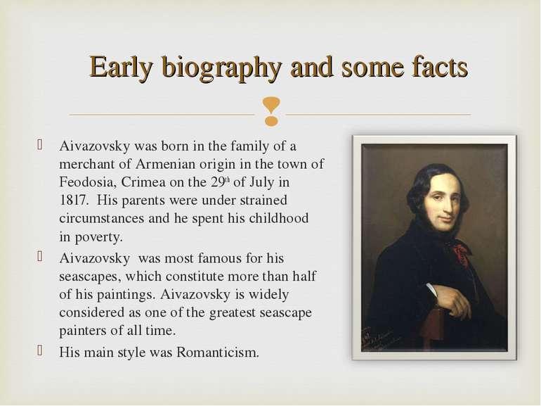 Aivazovsky was bornin the family of a merchant of Armenian origin in the tow...