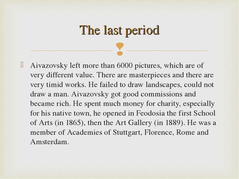 The last period Aivazovsky left more than 6000 pictures, which are of very di...