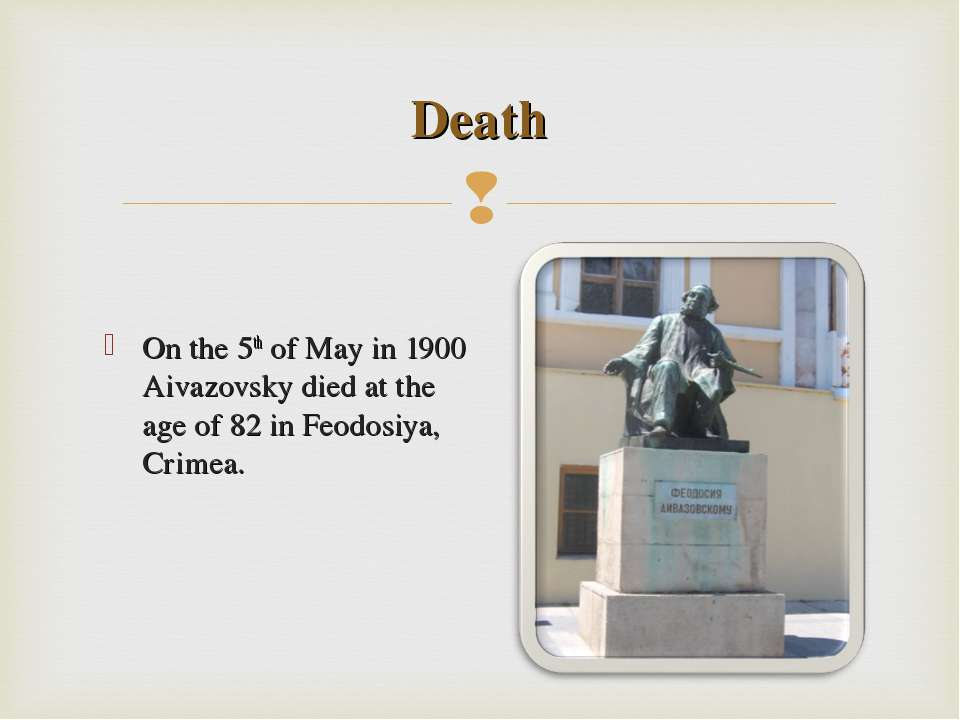 On the 5th of May in 1900 Aivazovsky died at the age of 82 in Feodosiya, Crim...