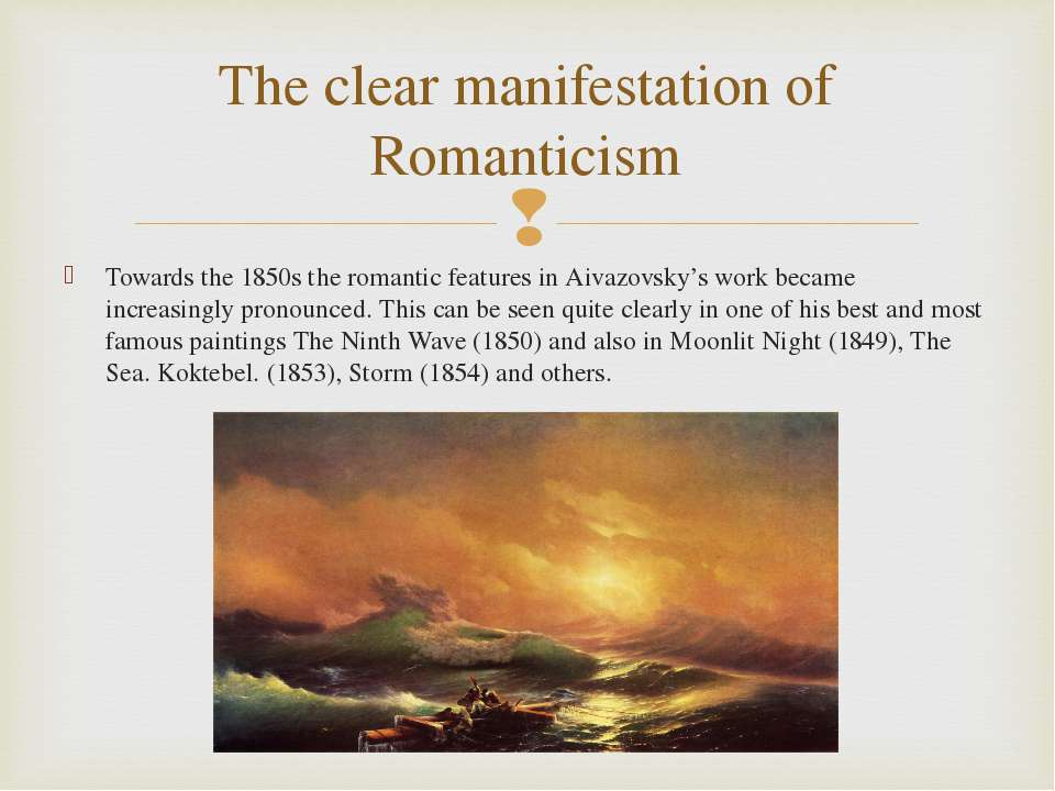 The clear manifestation of Romanticism Towards the 1850s the romantic feature...