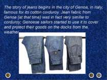 The story of jeans begins in the city ofGenoa, inItaly, famous for itscott...