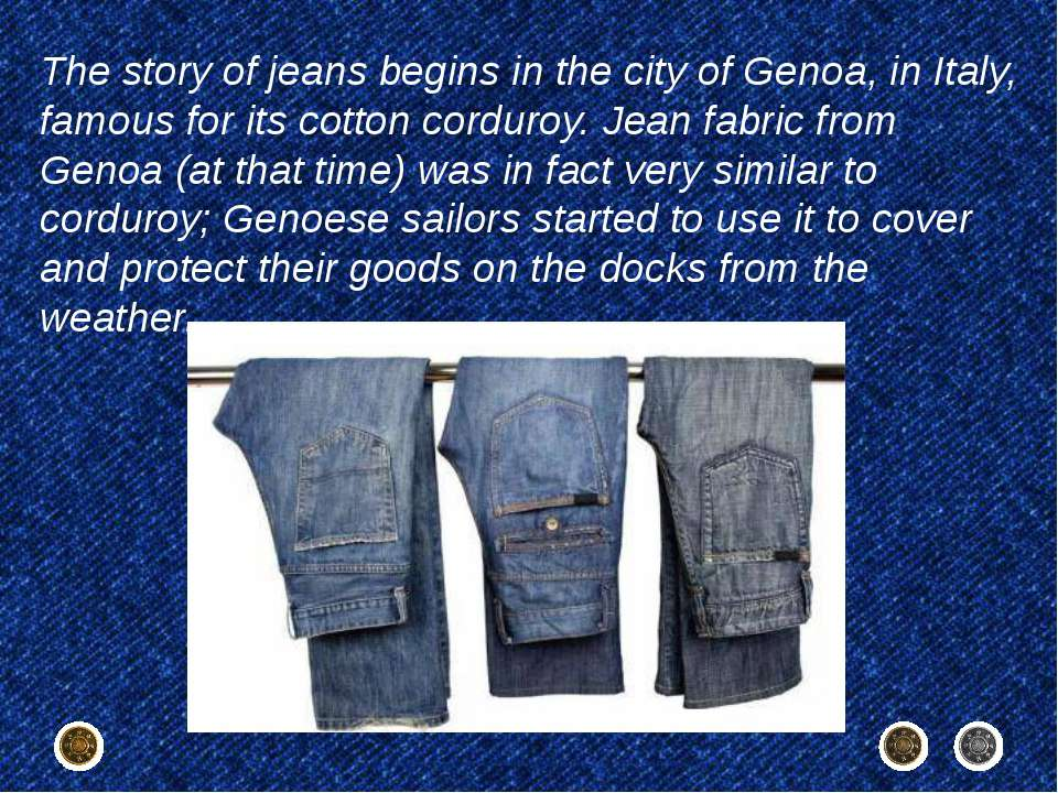 The story of jeans begins in the city of Genoa, in Italy, famous for its cott...