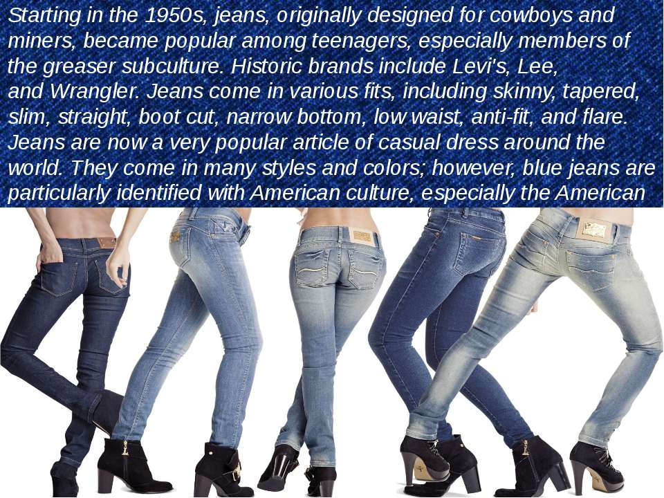 Starting in the 1950s, jeans, originally designed for cowboys and miners, bec...