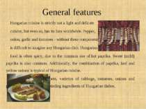 General features Hungarian cuisine is strictly not a light and delicate cuisi...