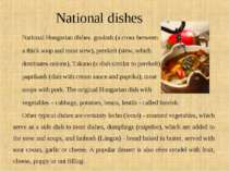 National dishes National Hungarian dishes: goulash (a cross between a thick s...