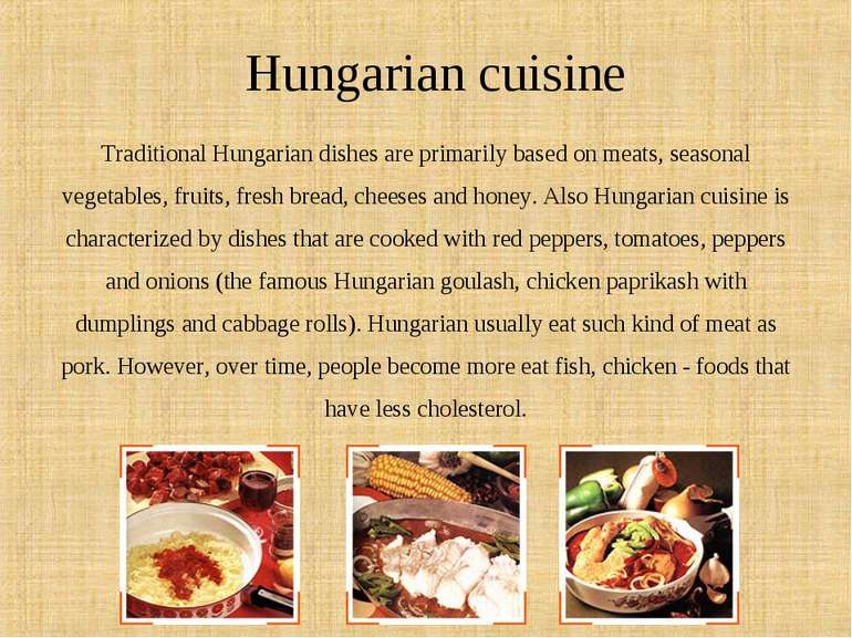Hungarian cuisine Traditional Hungarian dishes are primarily based on meats, ...