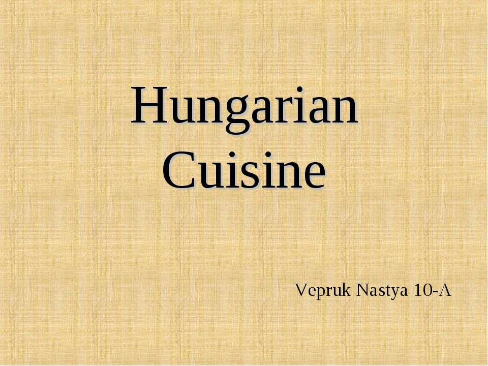 Hungarian Cuisine Vepruk Nastya 10-A