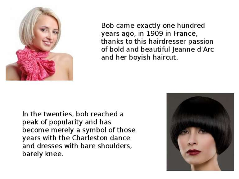 Bob came exactly one hundred years ago, in 1909 in France, thanks to this hai...