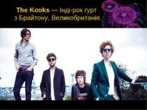 The Kooks—Інді-рокгурт зБрайтону,Великобританія.