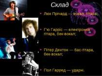 Склад Люк Прічард— вокал, гітара; Г'ю Гарріс — електронна гітара, бек-вокал;...