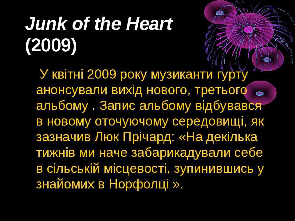 Junk of the Heart (2009) У квітні2009року музиканти гурту анонсували вихід...
