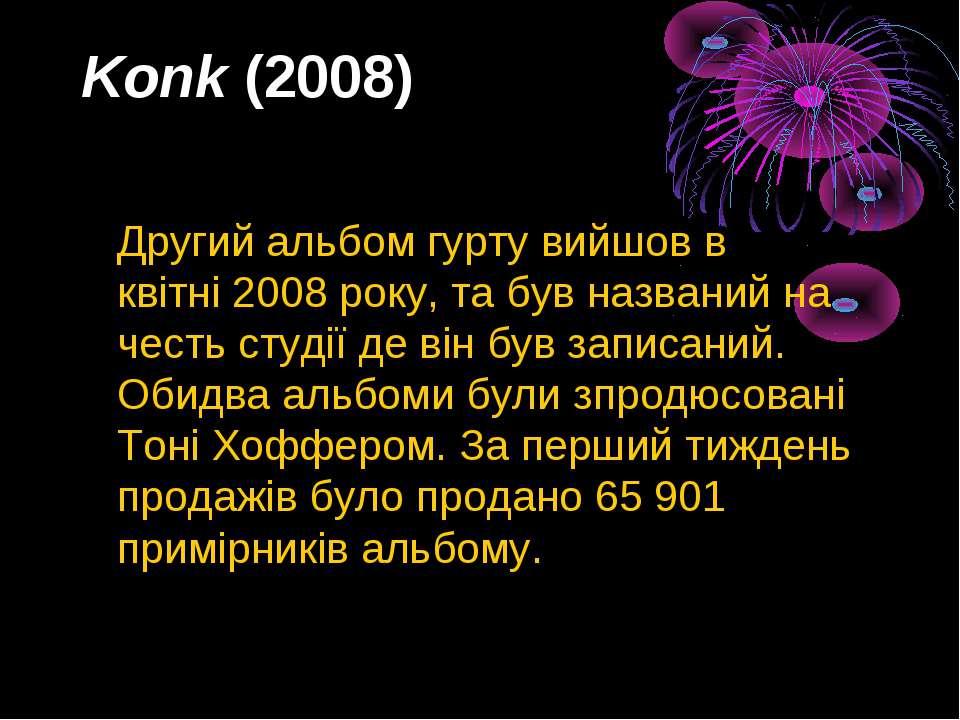 Konk(2008) Другий альбом гурту вийшов в квітні2008року, та був названий на...