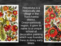 Petrykivka is a historically old village in the Tsarichanka district, Dneprop...