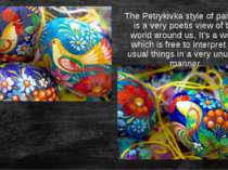The Petrykivka style of painting is a very poetis view of the world around us...