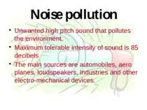 Noise pollution Unwanted high pitch sound that pollutes the environment. Maxi...