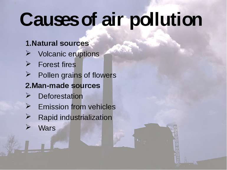 Causes of air pollution 1.Natural sources Volcanic eruptions Forest fires Pol...