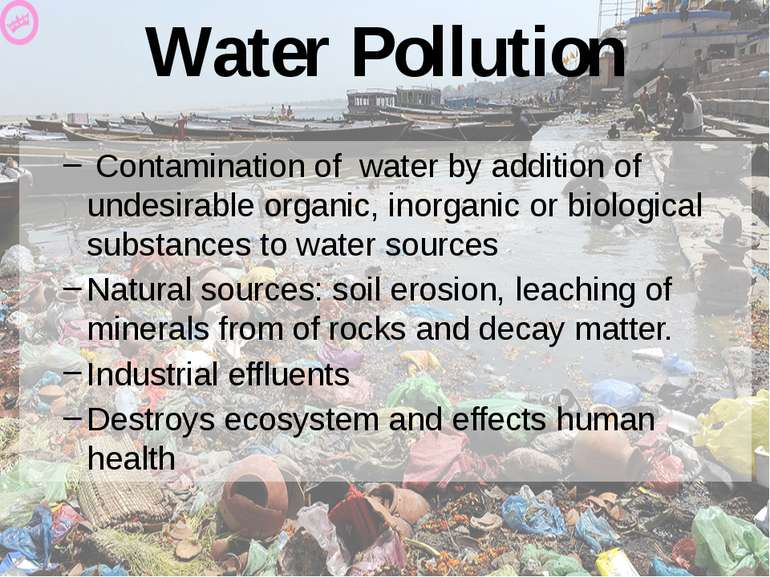 Water Pollution Contamination of water by addition of undesirable organic, in...