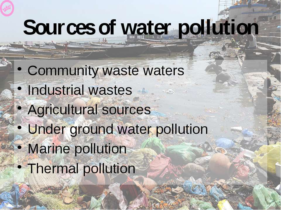 Sources of water pollution Community waste waters Industrial wastes Agricultu...