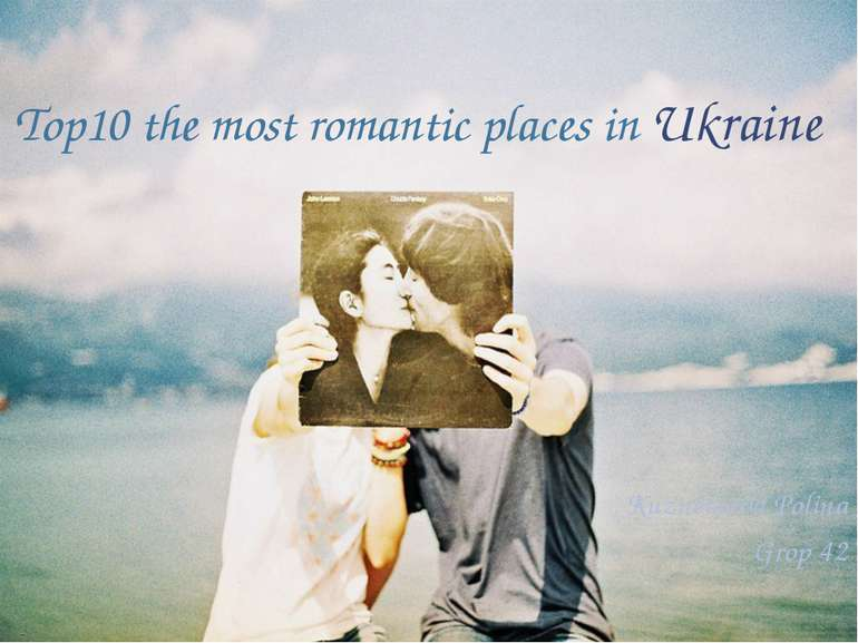 Top10 the most romantic places in Ukraine Kuznetsova Polina Grop 42